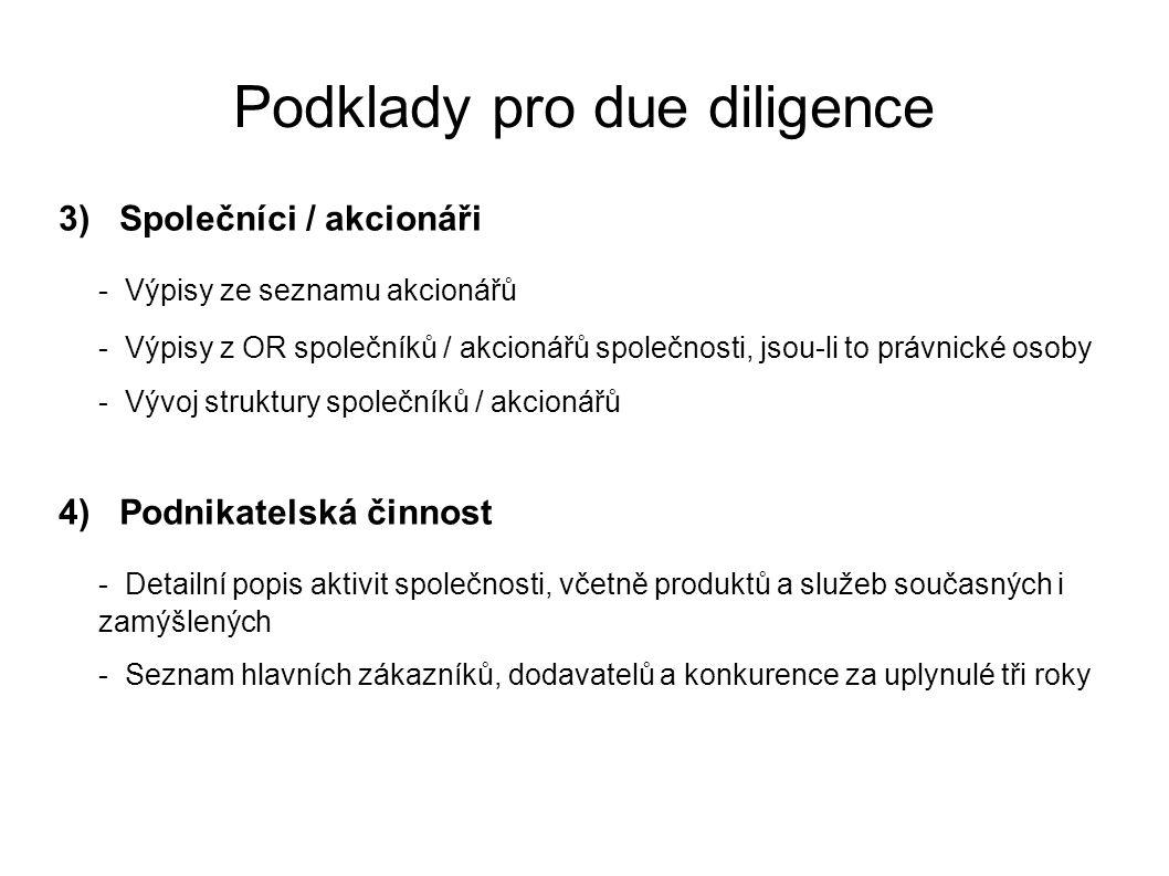 Podklady pro due diligence 3) Společníci / akcionáři - Výpisy ze seznamu akcionářů - Výpisy z OR společníků / akcionářů společnosti, jsou-li to právni