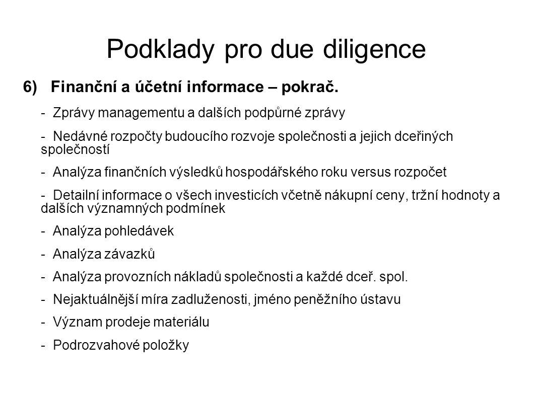 Podklady pro due diligence 6) Finanční a účetní informace – pokrač. - Zprávy managementu a dalších podpůrné zprávy - Nedávné rozpočty budoucího rozvoj