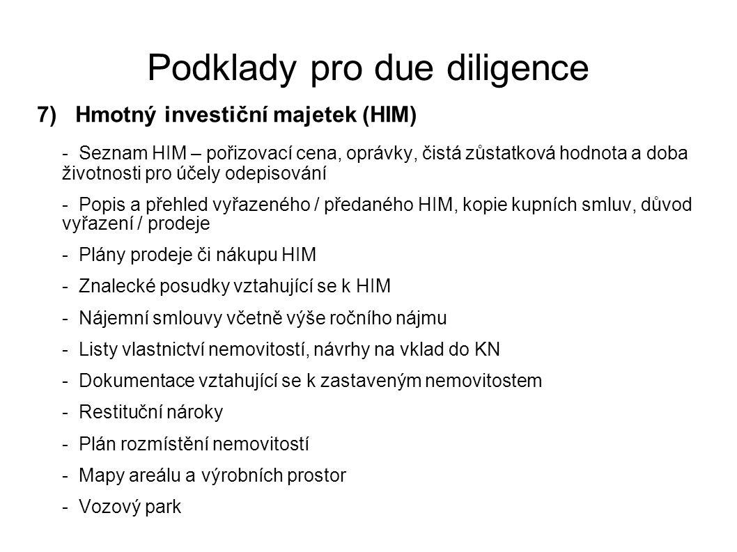 Podklady pro due diligence 7) Hmotný investiční majetek (HIM) - Seznam HIM – pořizovací cena, oprávky, čistá zůstatková hodnota a doba životnosti pro