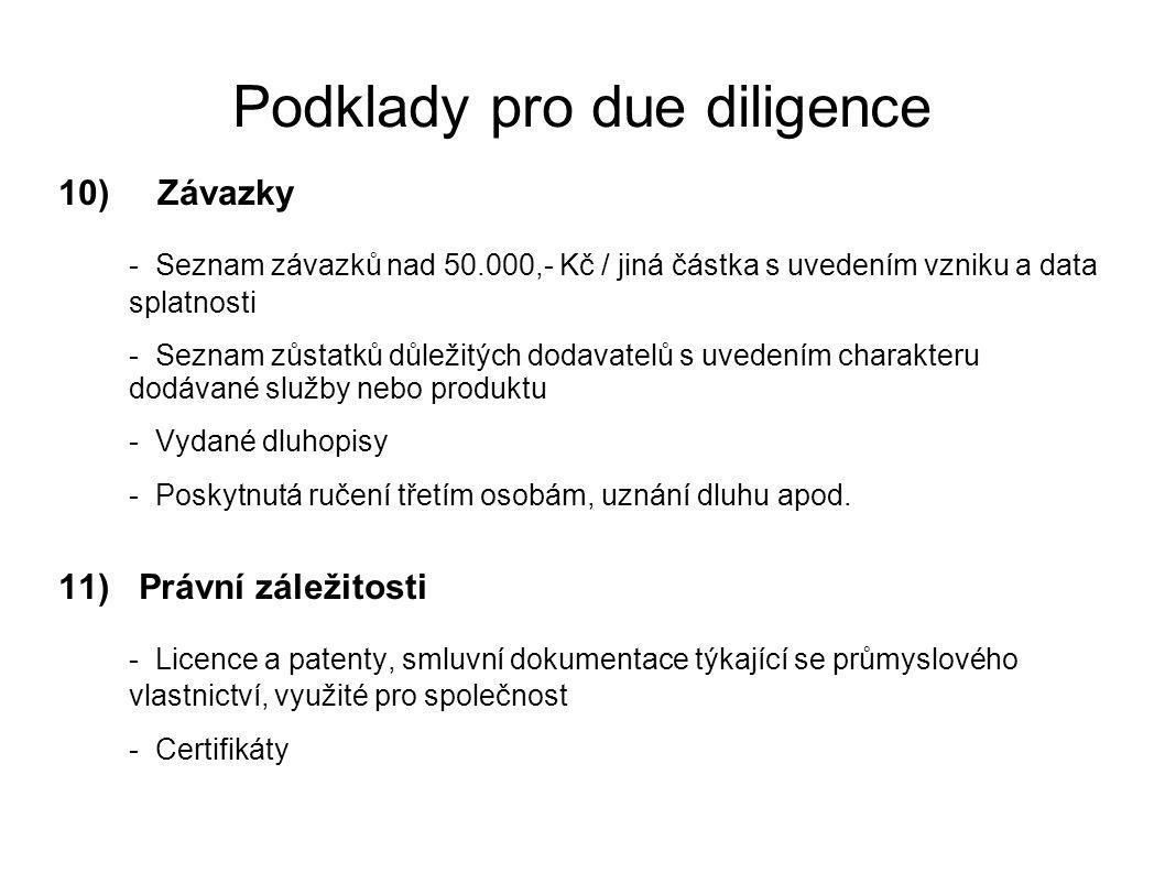 Podklady pro due diligence 10) Závazky - Seznam závazků nad 50.000,- Kč / jiná částka s uvedením vzniku a data splatnosti - Seznam zůstatků důležitých