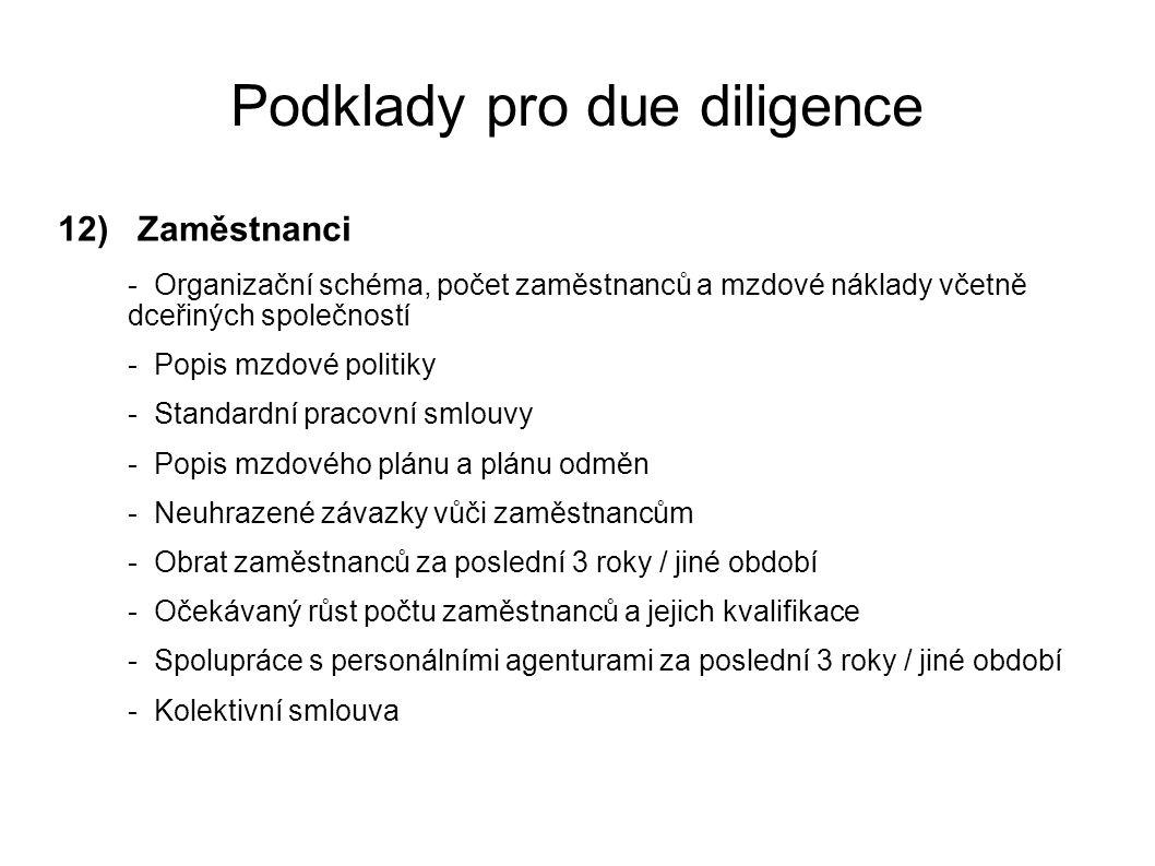Podklady pro due diligence 12) Zaměstnanci - Organizační schéma, počet zaměstnanců a mzdové náklady včetně dceřiných společností - Popis mzdové politi