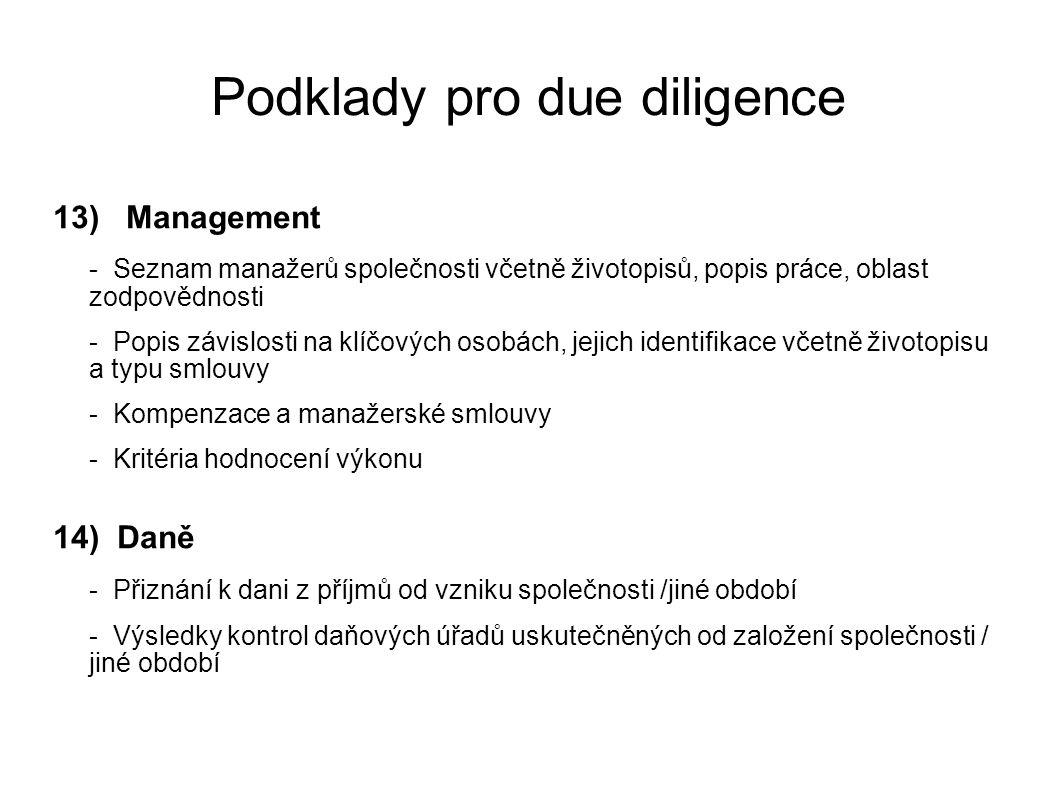 Podklady pro due diligence 13) Management - Seznam manažerů společnosti včetně životopisů, popis práce, oblast zodpovědnosti - Popis závislosti na klí