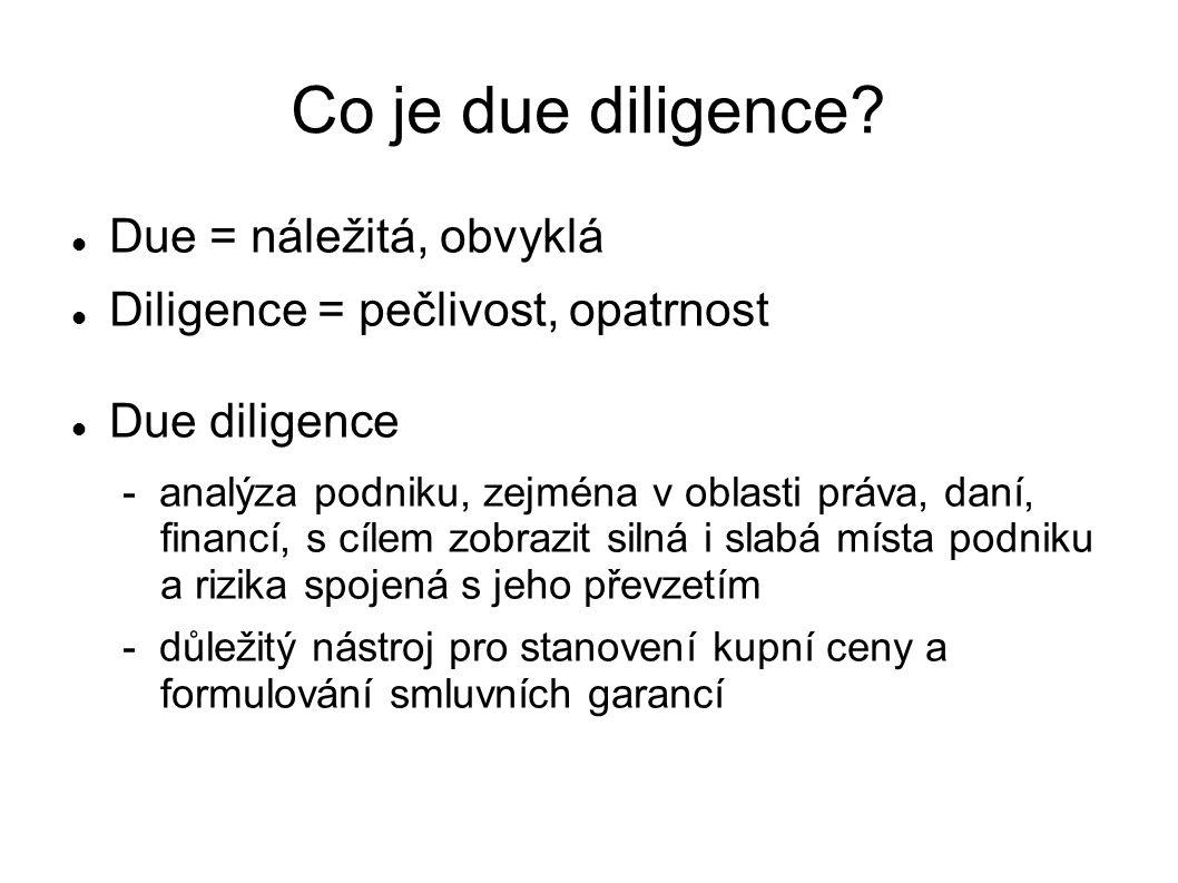 Co je due diligence? Due = náležitá, obvyklá Diligence = pečlivost, opatrnost Due diligence - analýza podniku, zejména v oblasti práva, daní, financí,