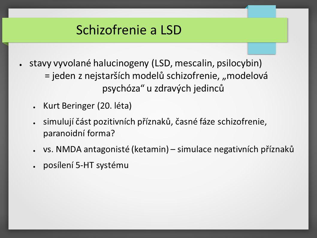 """Schizofrenie a LSD ● stavy vyvolané halucinogeny (LSD, mescalin, psilocybin) = jeden z nejstarších modelů schizofrenie, """"modelová psychóza"""" u zdravých"""