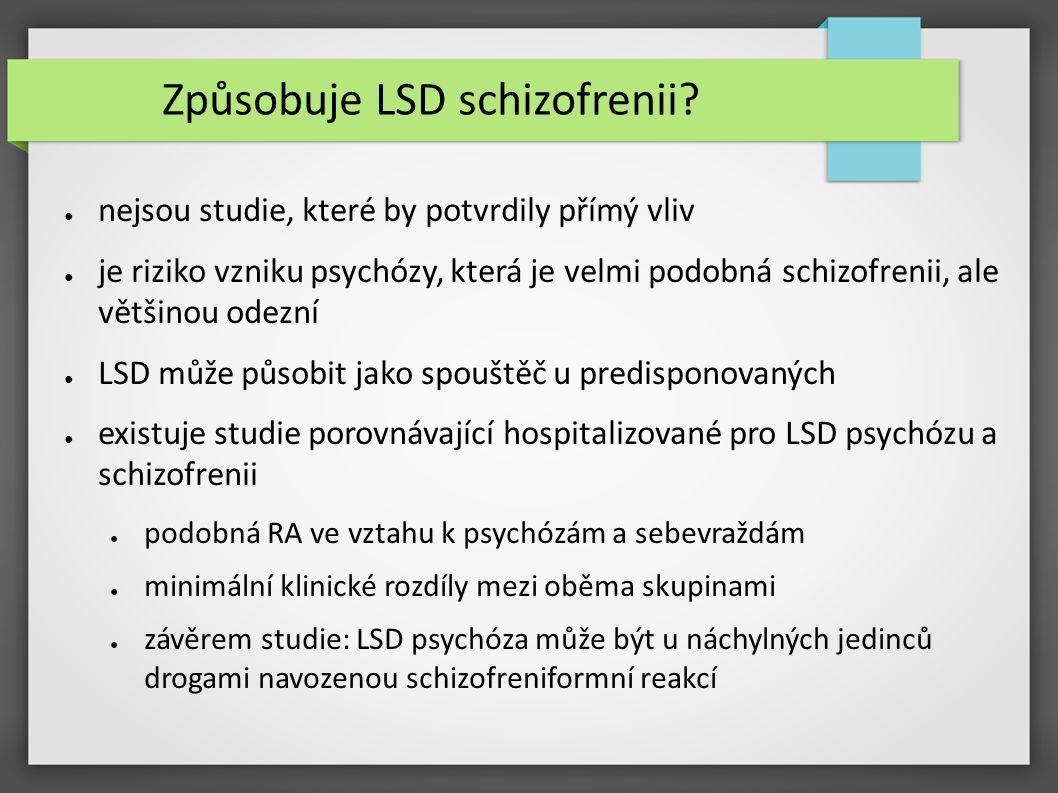 Způsobuje LSD schizofrenii? ● nejsou studie, které by potvrdily přímý vliv ● je riziko vzniku psychózy, která je velmi podobná schizofrenii, ale větši