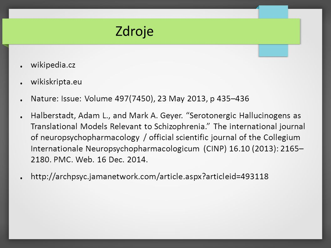 Zdroje ● wikipedia.cz ● wikiskripta.eu ● Nature: Issue: Volume 497(7450), 23 May 2013, p 435–436 ● Halberstadt, Adam L., and Mark A.