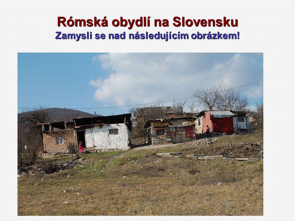 Rómská obydlí na Slovensku Zamysli se nad následujícím obrázkem!