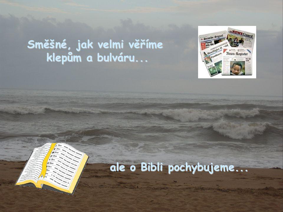 Směšné, jak velmi věříme klepům a bulváru... ale o Bibli pochybujeme...