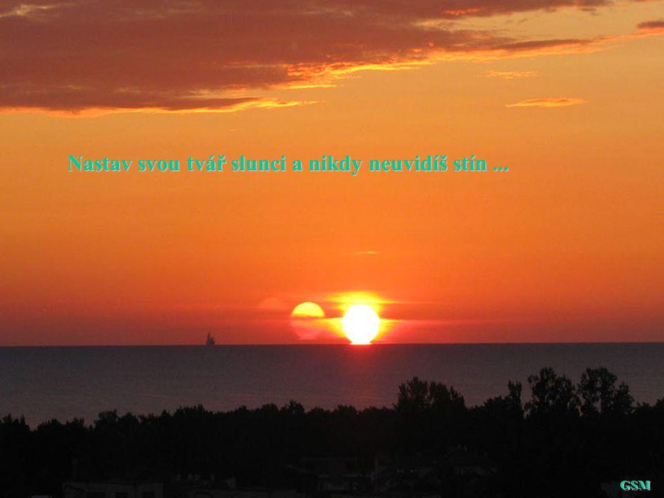 Nastav svou tvář slunci a nikdy neuvidíš stín... GSM GSM