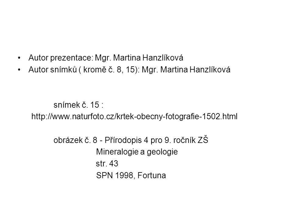 Autor prezentace: Mgr. Martina Hanzlíková Autor snímků ( kromě č. 8, 15): Mgr. Martina Hanzlíková snímek č. 15 : http://www.naturfoto.cz/krtek-obecny-