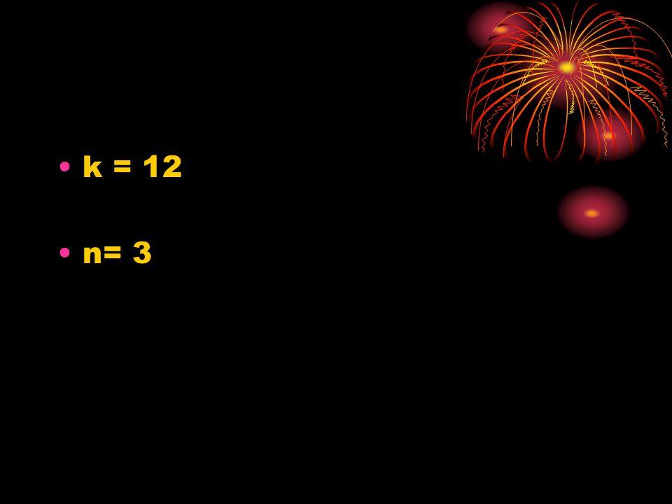 k = 12 n= 3