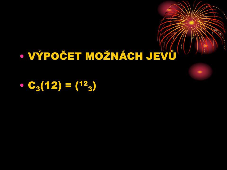 VÝPOČET MOŽNÁCH JEVŮ C 3 (12) = ( 12 3 )