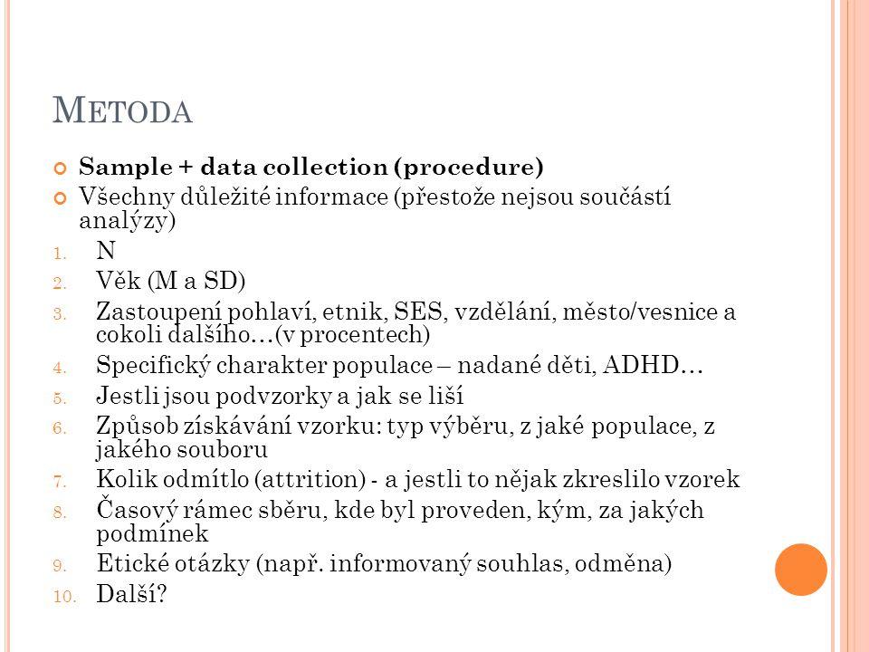 M ETODA Sample + data collection (procedure) Všechny důležité informace (přestože nejsou součástí analýzy) 1.