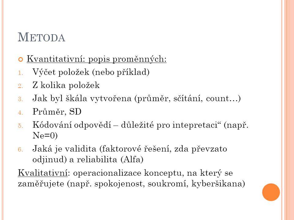M ETODA Kvantitativní: popis proměnných: 1. Výčet položek (nebo příklad) 2.