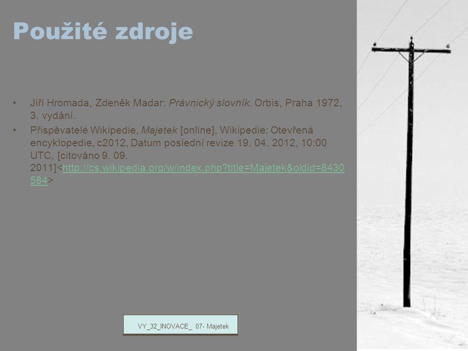 Použité zdroje Jiří Hromada, Zdeněk Madar: Právnický slovník. Orbis, Praha 1972, 3. vydání. Přispěvatelé Wikipedie, Majetek [online], Wikipedie: Otevř