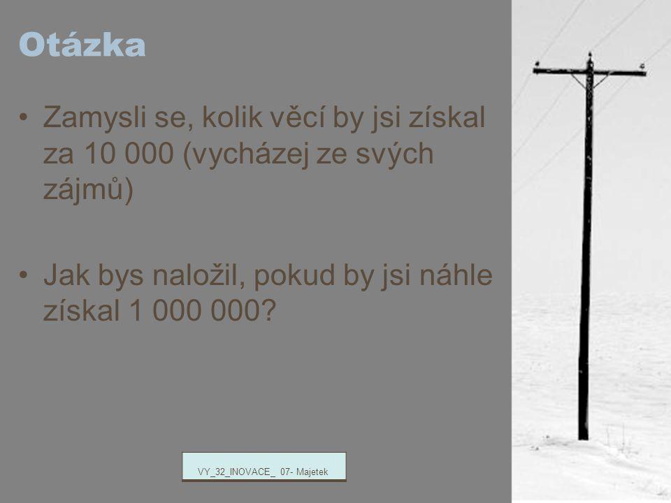 Otázka Zamysli se, kolik věcí by jsi získal za 10 000 (vycházej ze svých zájmů) Jak bys naložil, pokud by jsi náhle získal 1 000 000.