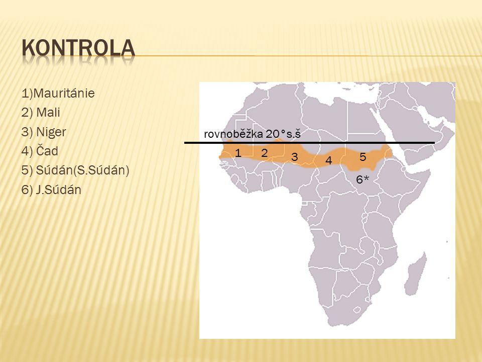 1)Mauritánie 2) Mali 3) Niger 4) Čad 5) Súdán(S.Súdán) 6) J.Súdán rovnoběžka 20°s.š 6* 5 4 3 21