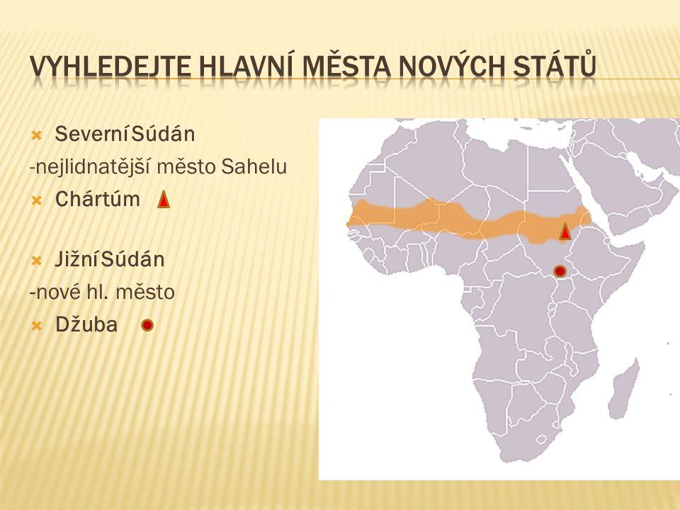  Severní Súdán -nejlidnatější město Sahelu  Chártúm  Jižní Súdán -nové hl. město  Džuba