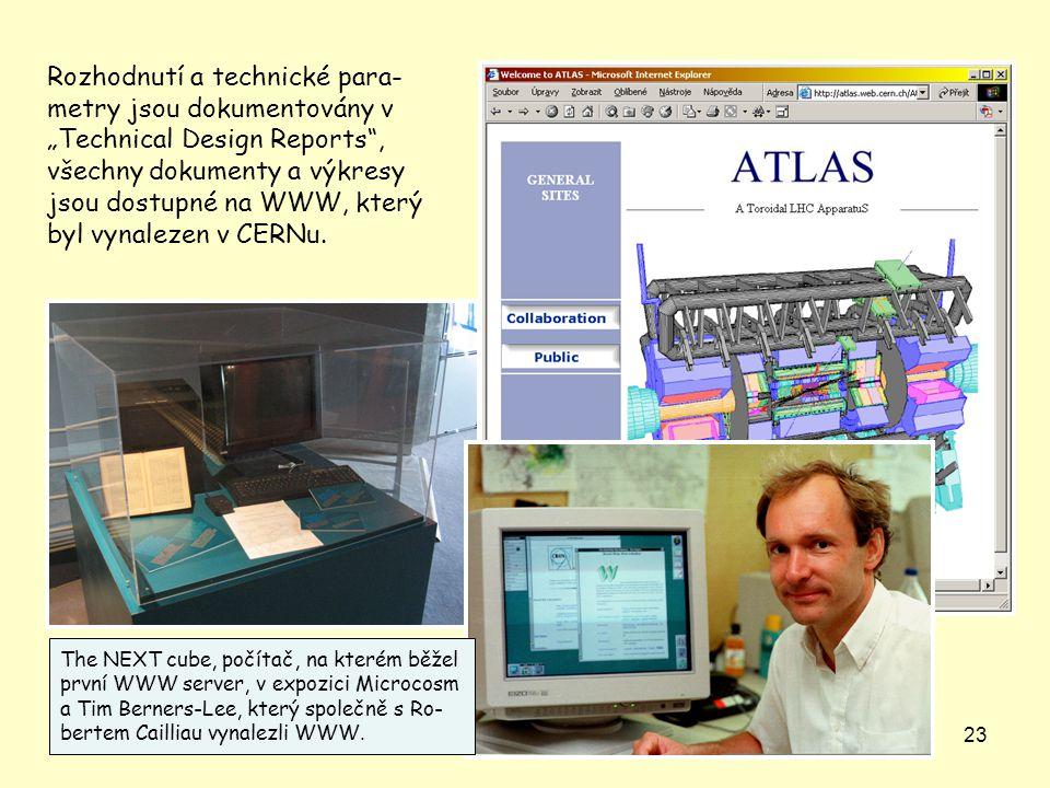 """23 Rozhodnutí a technické para- metry jsou dokumentovány v """"Technical Design Reports , všechny dokumenty a výkresy jsou dostupné na WWW, který byl vynalezen v CERNu."""