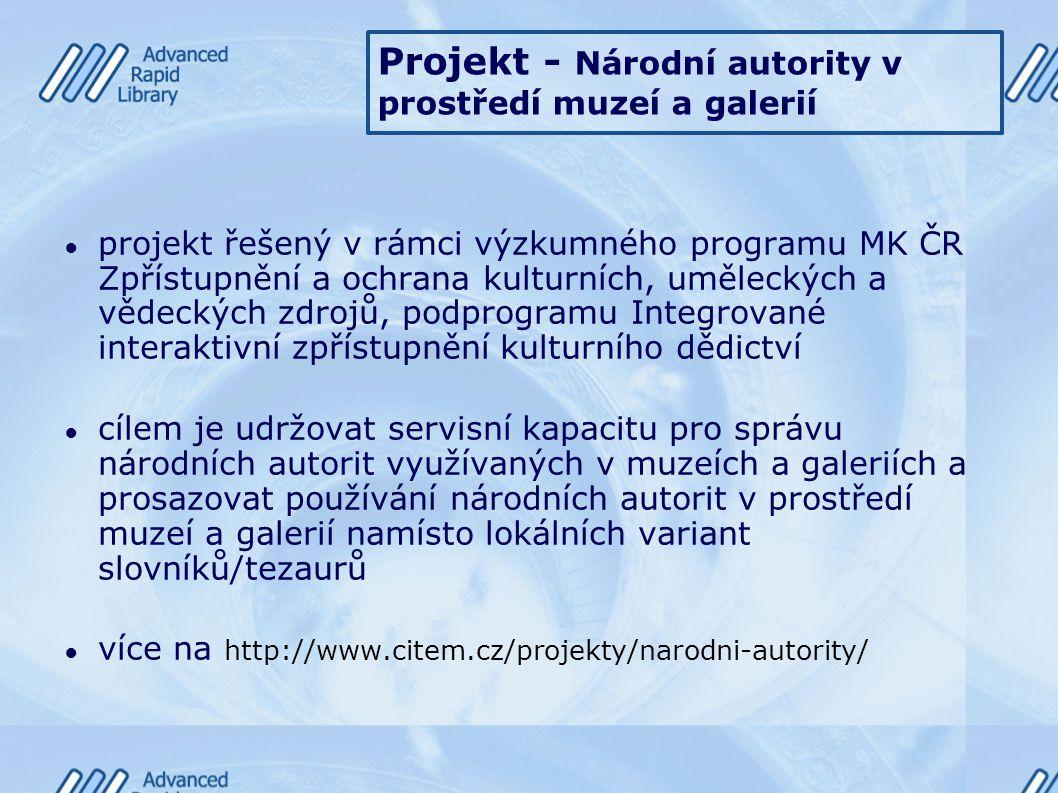 Projekt - Národní autority v prostředí muzeí a galerií ● projekt řešený v rámci výzkumného programu MK ČR Zpřístupnění a ochrana kulturních, uměleckýc