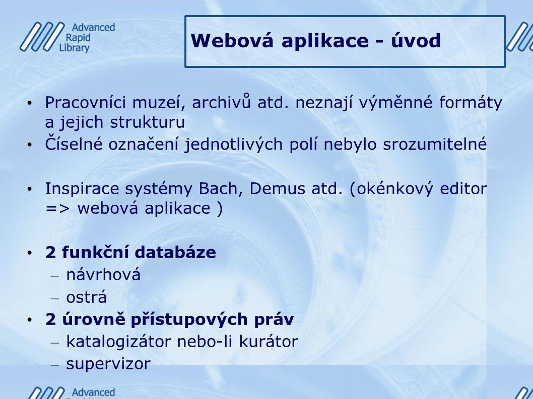 Webová aplikace - úvod Pracovníci muzeí, archivů atd. neznají výměnné formáty a jejich strukturu Číselné označení jednotlivých polí nebylo srozumiteln