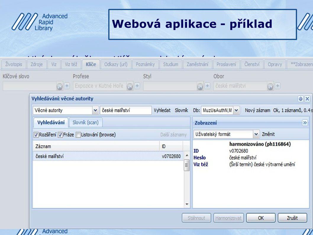 Webová aplikace - příklad Ukázka záložky – Klíče – vyhledávací okno s předdefinovaným indexem věcné autority k vytvoření vazby.
