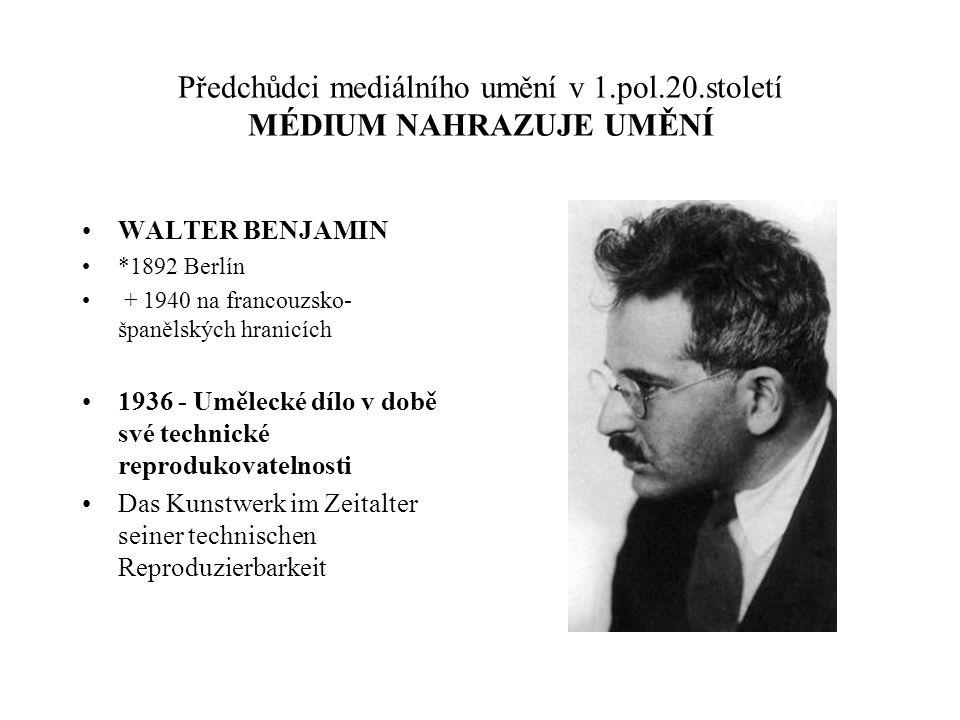 Předchůdci mediálního umění v 1.pol.20.století MÉDIUM NAHRAZUJE UMĚNÍ WALTER BENJAMIN *1892 Berlín + 1940 na francouzsko- španělských hranicích 1936 -