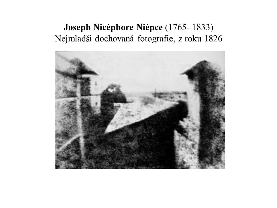Joseph Nicéphore Niépce (1765- 1833) Nejmladší dochovaná fotografie, z roku 1826