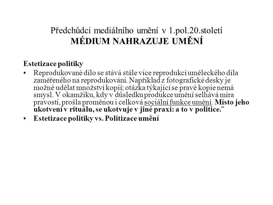 Předchůdci mediálního umění v 1.pol.20.století MÉDIUM NAHRAZUJE UMĚNÍ Estetizace politiky Reprodukované dílo se stává stále více reprodukcí uměleckého