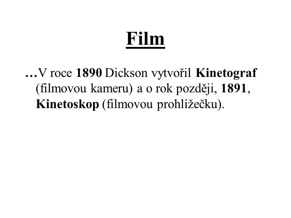 Film …V roce 1890 Dickson vytvořil Kinetograf (filmovou kameru) a o rok později, 1891, Kinetoskop (filmovou prohlížečku).
