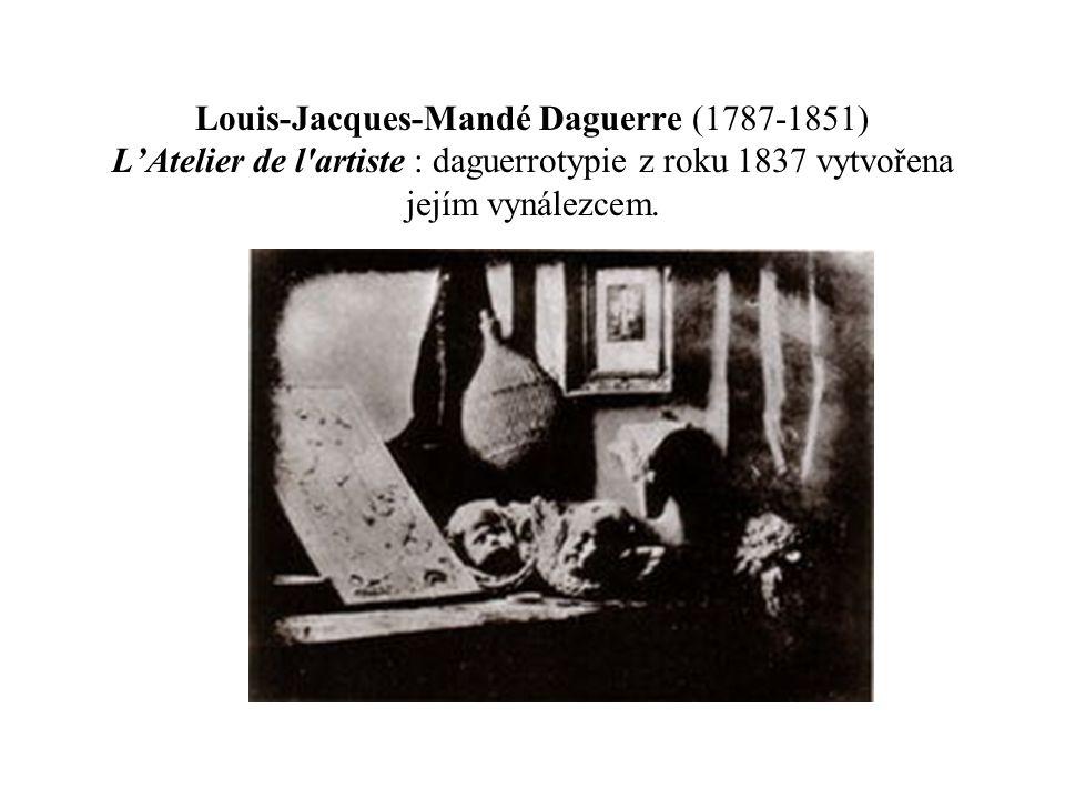 Louis-Jacques-Mandé Daguerre (1787-1851) L'Atelier de l'artiste : daguerrotypie z roku 1837 vytvořena jejím vynálezcem.