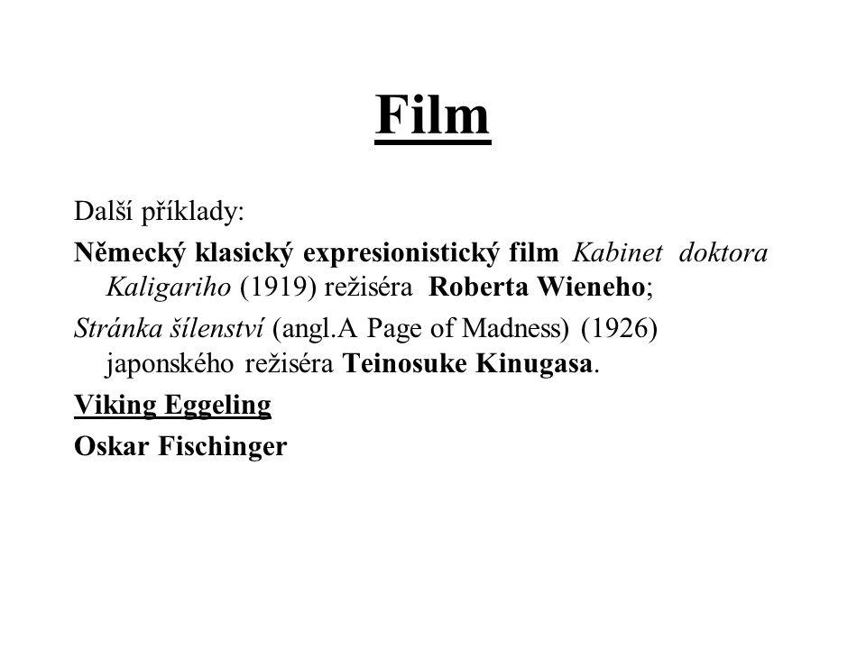 Film Další příklady: Německý klasický expresionistický film Kabinet doktora Kaligariho (1919) režiséra Roberta Wieneho; Stránka šílenství (angl.A Page