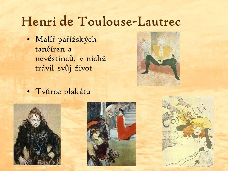 Henri de Toulouse-Lautrec Malí ř pa ř ížských tan č íren a nev ě stinc ů, v nichž trávil sv ů j život Tv ů rce plakátu