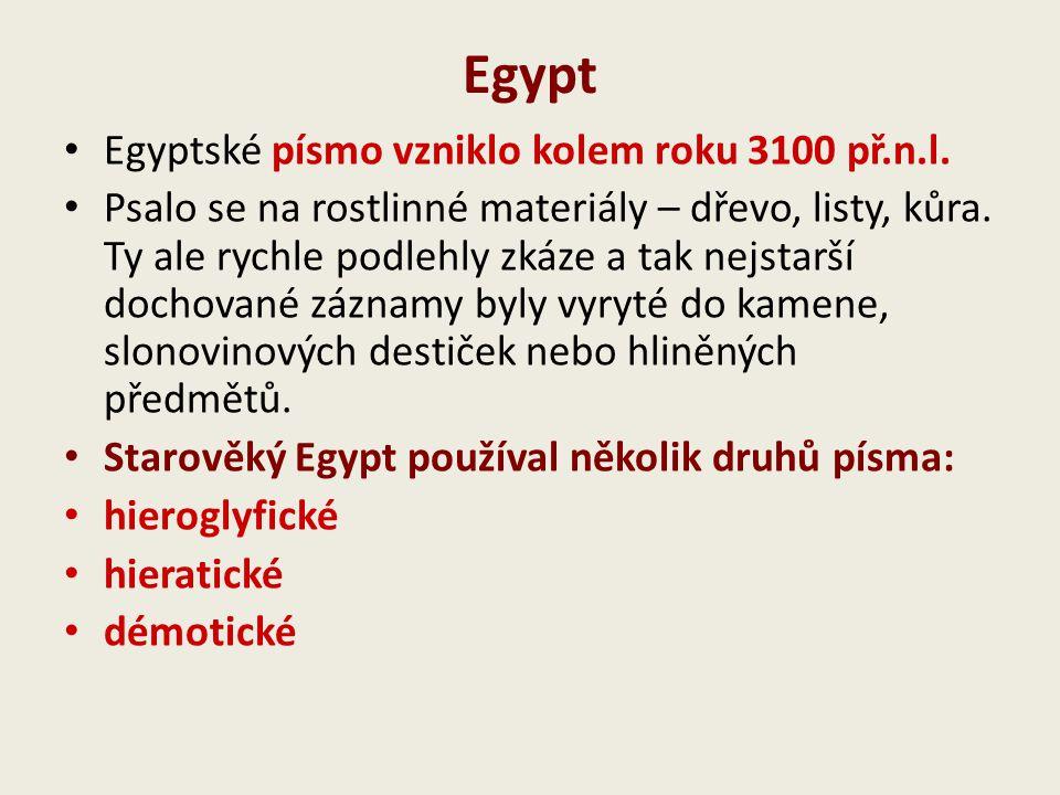 Egypt Egyptské písmo vzniklo kolem roku 3100 př.n.l. Psalo se na rostlinné materiály – dřevo, listy, kůra. Ty ale rychle podlehly zkáze a tak nejstarš