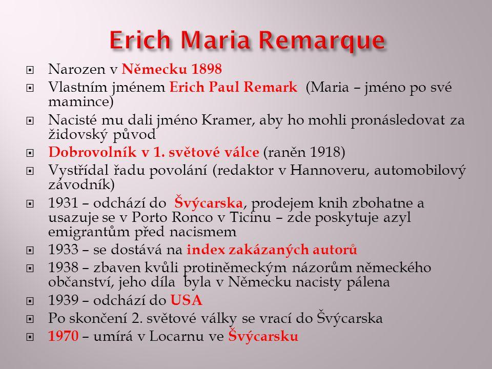 Narozen v Německu 1898  Vlastním jménem Erich Paul Remark (Maria – jméno po své mamince)  Nacisté mu dali jméno Kramer, aby ho mohli pronásledovat