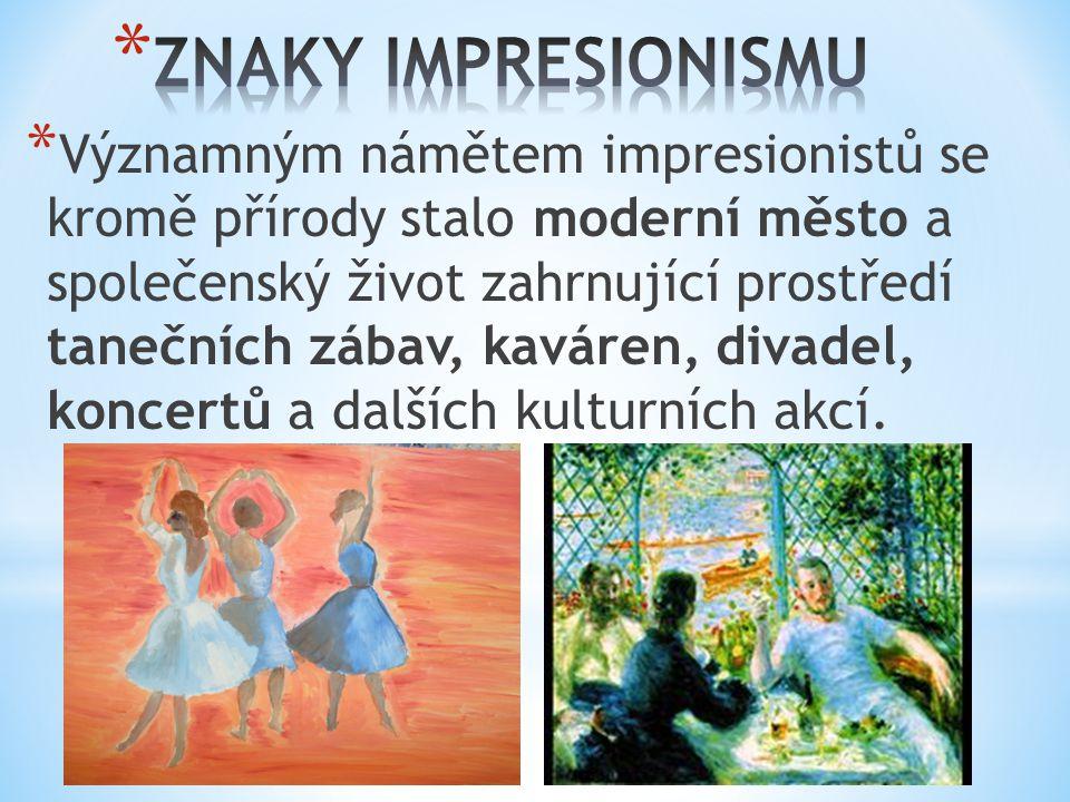 * Významným námětem impresionistů se kromě přírody stalo moderní město a společenský život zahrnující prostředí tanečních zábav, kaváren, divadel, koncertů a dalších kulturních akcí.