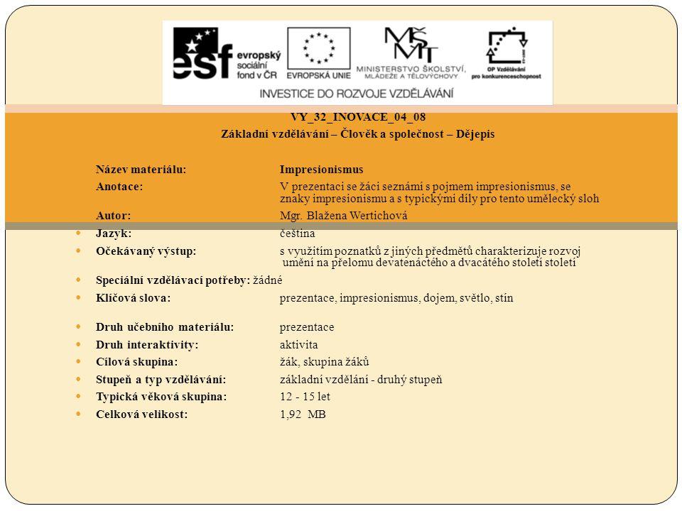 VY_32_INOVACE_04_08 Základní vzdělávání – Člověk a společnost – Dějepis Název materiálu:Impresionismus Anotace: V prezentaci se žáci seznámí s pojmem