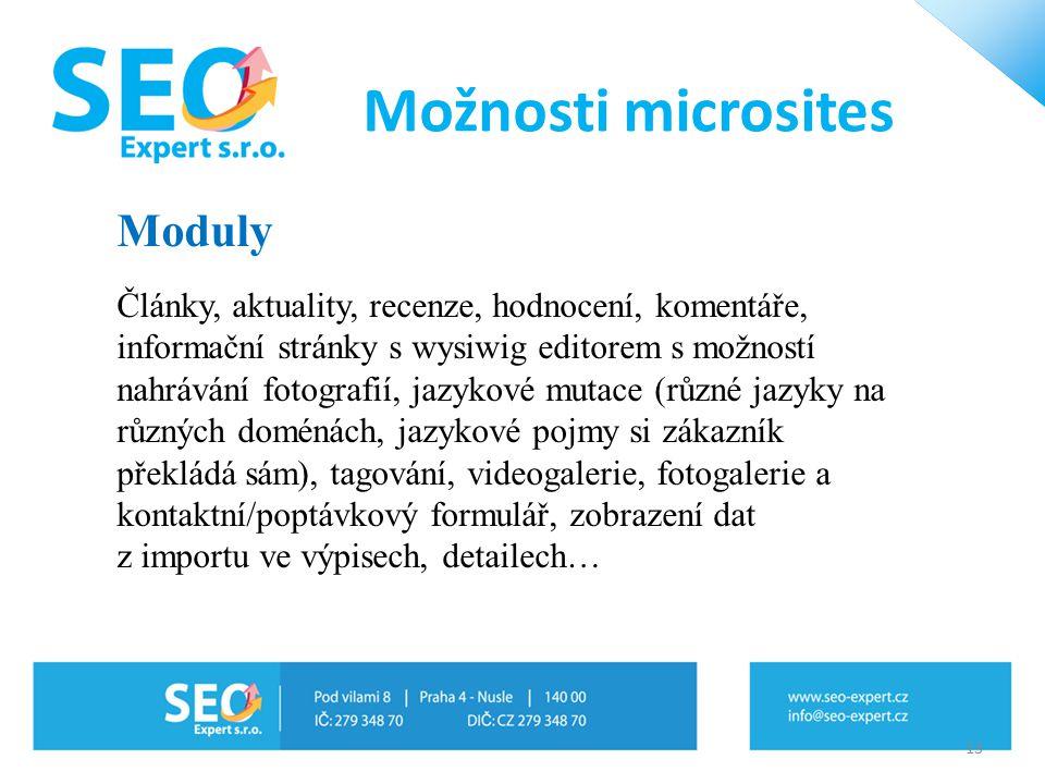 13 Možnosti microsites Články, aktuality, recenze, hodnocení, komentáře, informační stránky s wysiwig editorem s možností nahrávání fotografií, jazyko