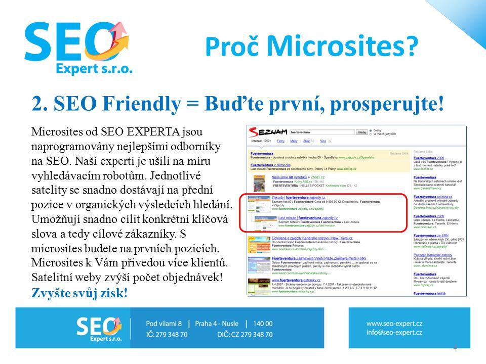 2. SEO Friendly = Buďte první, prosperujte! Proč Microsites ? Microsites od SEO EXPERTA jsou naprogramovány nejlepšími odborníky na SEO. Naši experti