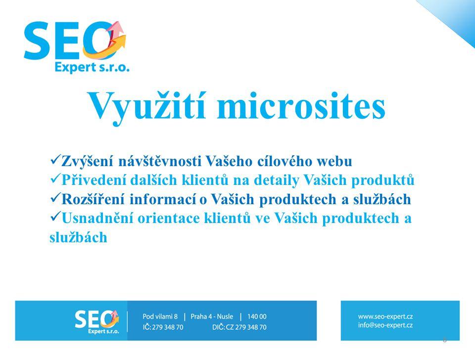 Využití microsites 8 Zvýšení návštěvnosti Vašeho cílového webu Přivedení dalších klientů na detaily Vašich produktů Rozšíření informací o Vašich produktech a službách Usnadnění orientace klientů ve Vašich produktech a službách