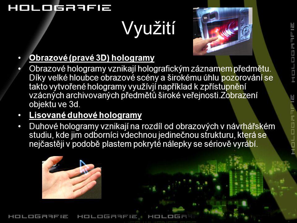 Využití Obrazové (pravé 3D) hologramy Obrazové hologramy vznikají holografickým záznamem předmětu.