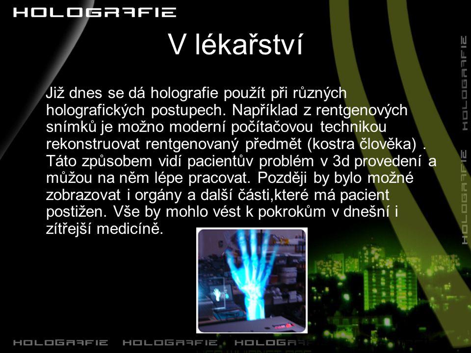 V lékařství Již dnes se dá holografie použít při různých holografických postupech.