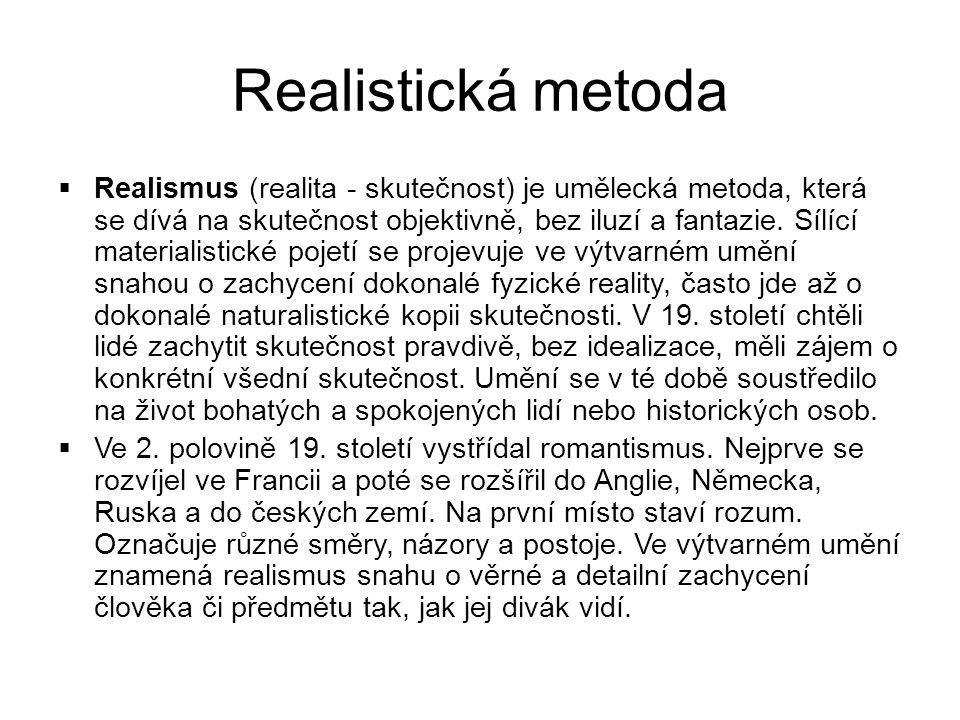Realistická metoda  Realismus (realita - skutečnost) je umělecká metoda, která se dívá na skutečnost objektivně, bez iluzí a fantazie.