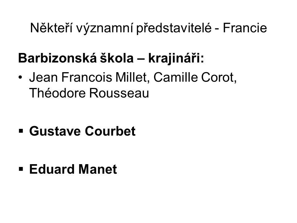 Někteří významní představitelé - Francie Barbizonská škola – krajináři: Jean Francois Millet, Camille Corot, Théodore Rousseau  Gustave Courbet  Edu