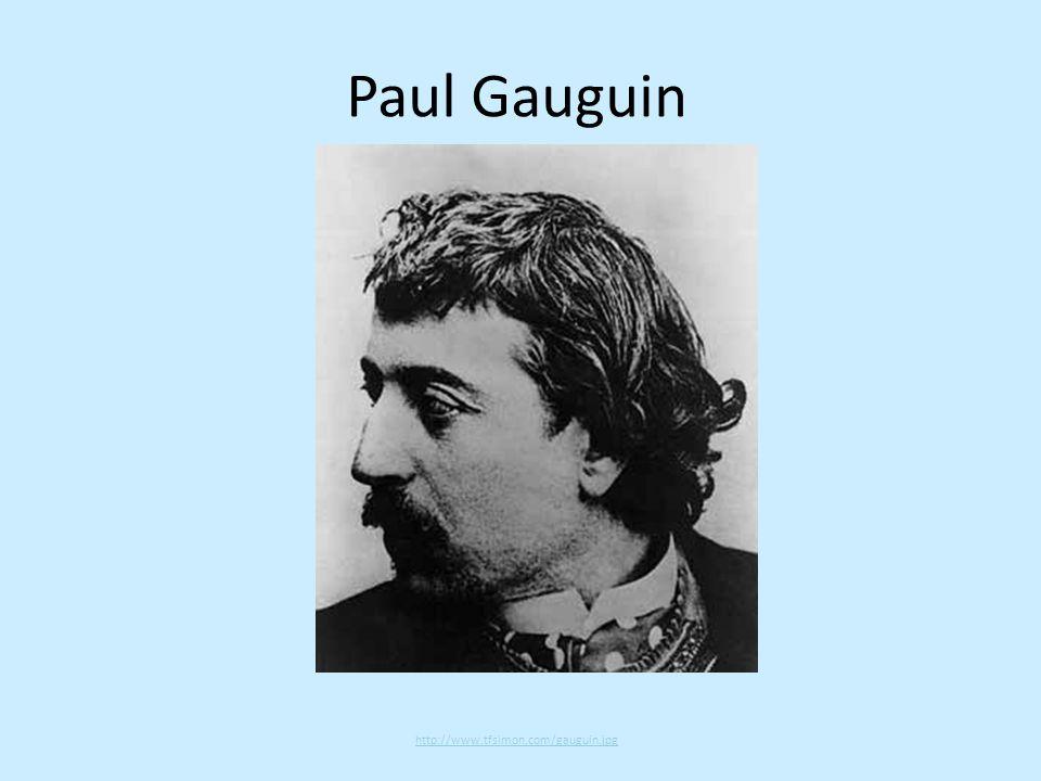 Paul Gauguin http://www.tfsimon.com/gauguin.jpg