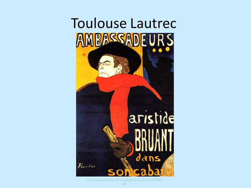 Toulouse Lautrec http://www.artelista.com/ypimages/Small/10/mwm09662. jpg