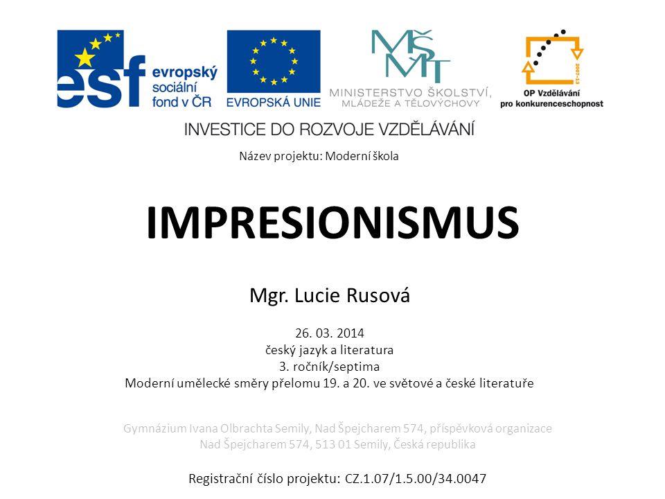IMPRESIONISMUS Mgr. Lucie Rusová 26. 03. 2014 český jazyk a literatura 3.