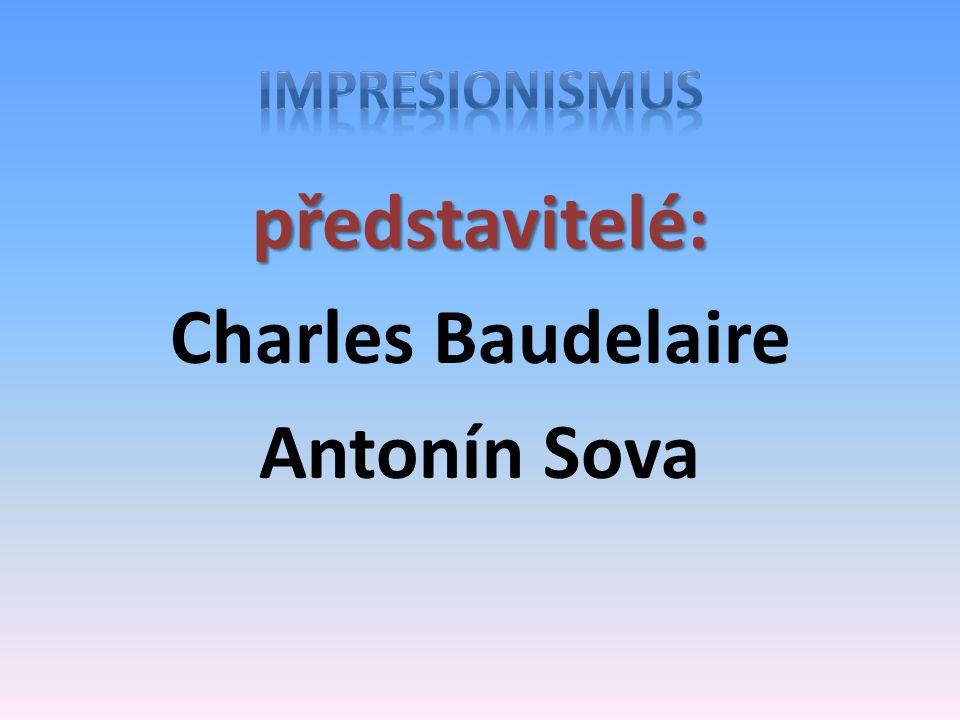 představitelé: Charles Baudelaire Antonín Sova