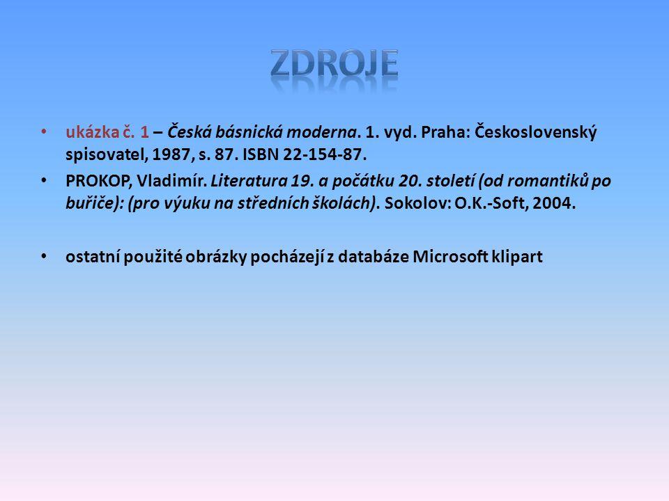 ukázka č. 1 – Česká básnická moderna. 1. vyd. Praha: Československý spisovatel, 1987, s. 87. ISBN 22-154-87. PROKOP, Vladimír. Literatura 19. a počátk