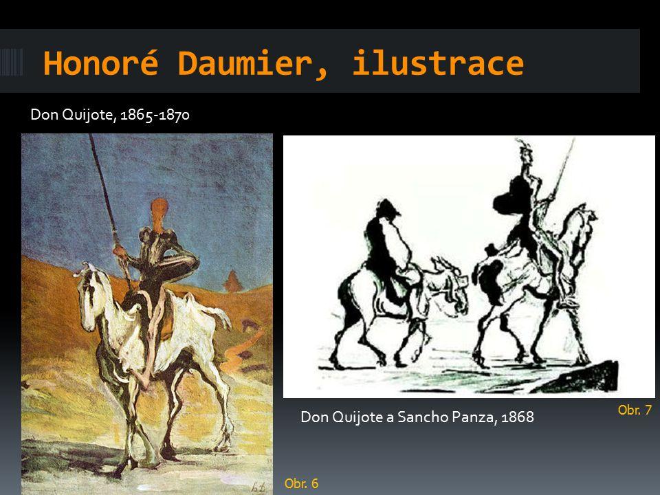 Honoré Daumier, ilustrace Don Quijote, 1865-1870 Don Quijote a Sancho Panza, 1868 Obr. 6 Obr. 7